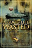 Good Life Wasted Or Twenty Years As a Fishing Guide 2005 9781592286317 Front Cover