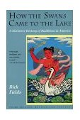 How the Swans Came to the Lake A Narrative History of Buddhism in America