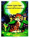 Ticklish Trisha Tiger With Ferdinand Frog and Susie Snail 2013 9781482513318 Front Cover