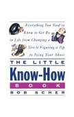 Little Know-How Book Everything You Need to Know to Get by in Life from Changing a Tire to Figuring a Tip to Tying Your Shoes 1995 9780517880319 Front Cover