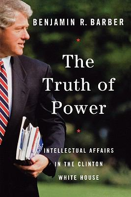 Truth of Power Intellectual Affairs in the Clinton White House 2002 9780393323320 Front Cover