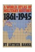 World Atlas of Military History, 1861-1945 1988 9780306803321 Front Cover