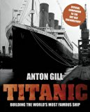 Titanic Building the World's Most Famous Ship 2013 9780762782321 Front Cover