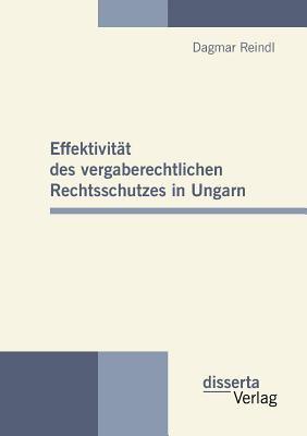 Effektivit�t des Vergaberechtlichen Rechtsschutzes in Ungarn 2010 9783942109321 Front Cover