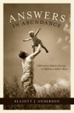 Answers in Abundance A Miraculous Adoption Journey as Told from a Father's Heart 2007 9781600372322 Front Cover