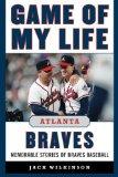 Game of My Life Atlanta Braves Memorable Stories of Braves Baseball 2013 9781613213322 Front Cover