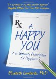Happy You Your Ultimate Prescription for Happiness 2009 9781600375323 Front Cover