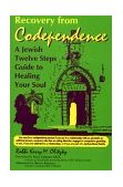 Recovery from Codependence A Jewish Twelve Steps Guide to Healing Your Soul 1993 9781879045323 Front Cover