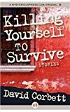 Killing Yourself to Survive Stories 2012 9781453264324 Front Cover