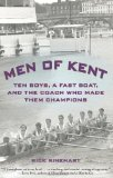 Men of Kent Ten Boys, a Fast Boat, and the Coach Who Made Them Champions 2010 9781599219325 Front Cover