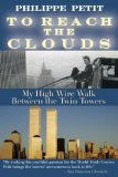 """Man on Wire """"By Evoking His Youthful Passion for the World Trade Center, Petit Brings the Towers' Awesomeness Back to Life."""" 1st 2008 9781602393325 Front Cover"""