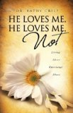 He Loves Me, He Loves Me Not : Living above Emotional Abuse 2010 9781615797325 Front Cover