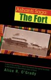 Ashanti Saga: the Fort The Fort 2008 9780595435326 Front Cover