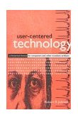 User-Centered Technology A Rhetorical Theory for Computers and Other Mundane Artifacts 1998 9780791439326 Front Cover