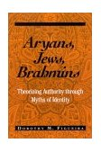 Aryans, Jews, Brahmins Theorizing Authority Through Myths of Identity 2002 9780791455326 Front Cover