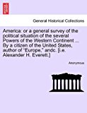 Americ Or a general survey of the political situation of the several Powers of the Western Continent ... by a citizen of the United States, author O 2011 9781241199326 Front Cover