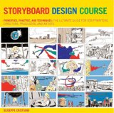 Storyboard Design Course Principles, Practice, and Techniques: the Ultimate Guide for Artists, Directors, Producers, and Scriptwriters 1st 2007 9780764137327 Front Cover