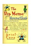 Hip Mama Survival Guide Advice from the Trenches on Pregnancy, Childbirth, Cool Names, Clueless Doctors, Potty Training, and Toddler Avengers 1998 9780786882328 Front Cover