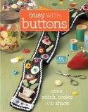Busy with Buttons Save, Stitch, Create and Share 2009 9780896897328 Front Cover