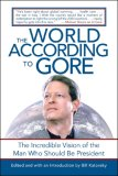 World According to Gore The Incredible Vision of the Man Who Should Be President 2007 9781602392328 Front Cover
