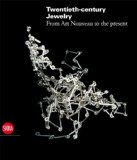 Twentieth-Century Jewellery From Art Nouveau to Comtemporary Design in Europe and the United States 2010 9788861305328 Front Cover