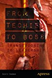 From Techie to Boss Transitioning to Leadership 2013 9781430259329 Front Cover