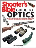 Shooter's Bible Guide to Optics The Most Comprehensive Guide Ever Published on Riflescopes, Binoculars, Spotting Scopes, Rangefinders, and More 2012 9781616086329 Front Cover