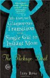 Package Deal My (Not-So) Glamorous Transition from Single Gal to Instant Mom 2009 9780307454331 Front Cover