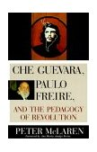 Che Guevara, Paulo Freire and the Pedagogy of Revolution 1999 9780847695331 Front Cover