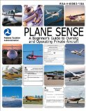 Plane Sense A Beginner's Guide to Owning and Operating Private Aircraft FAA-H-8083-19A 2011 9781616081331 Front Cover