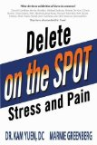 Delete Stress and Pain on the Spot! 2014 9781628651331 Front Cover