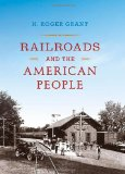 Railroads and the American People 1st 2012 9780253006332 Front Cover