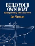 Build Your Own Boat Building and Fitting-Out for Sail or Power 1982 9780393331332 Front Cover