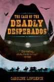 Case of the Deadly Desperados Western Mysteries, Book One 2012 9780399256332 Front Cover