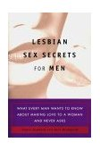 Lesbian Sex Secrets for Men What Every Man Wants to Know About Making Love to a Woman and Never Asks 2000 9780452281332 Front Cover