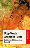 Rig-Veda. Zweiter Teil Indische Philosophie Band 2 2013 9781484030332 Front Cover