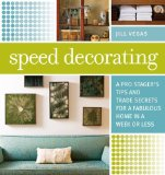 Speed Decorating A Pro Stager's Tips and Trade Secrets for a Fabulous Home in a Week or Less 2009 9781600850332 Front Cover