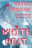 White Heat The Extreme Skiing Life 2007 9780743287333 Front Cover