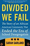 Divided We Fail The Story of an African American Community That Ended the Era of School Desegregation 2014 9780807033333 Front Cover