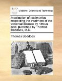Collection of Testimonies Respecting the Treatment of the Venereal Disease by Nitrous Acid, Published by Thomas Beddoes, M D 2010 9781170679333 Front Cover