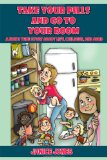 Take Your Pills and Go to Your Room A Mom's True Story about Life, Children and Adhd 2011 9781432777333 Front Cover