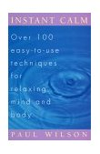 Instant Calm Over 100 Easy-To-Use Techniques for Relaxing Mind and Body 1995 9780452274334 Front Cover