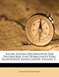 Kaiser Josephs Reformation der Freymaurer Eine Denkschrift F?rs Achtzehnte Jahrhundert, Volume 2... 2012 9781279601334 Front Cover