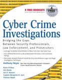 Cyber Crime Investigations Bridging the Gaps Between Security Professionals, Law Enforcement, and Prosecutors 2007 9781597491334 Front Cover