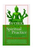 Work as a Spiritual Practice A Practical Buddhist Approach to Inner Growth and Satisfaction on the Job 2000 9780767902335 Front Cover