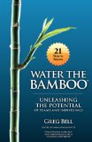 Water the Bamboo : Unleashing the Potential of Teams and Individuals 2009 9781935313335 Front Cover