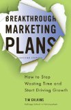 Breakthrough Marketing Plans How to Stop Wasting Time and Start Driving Growth 2nd 2012 Revised 9780230340336 Front Cover
