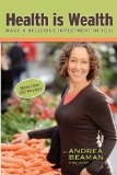 Health Is Wealth Make a Delicious Investment in You! 2010 9780977869336 Front Cover