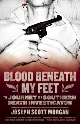 Blood Beneath My Feet The Journey of a Southern Death Investigator 2012 9781936239337 Front Cover