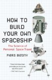 How to Build Your Own Spaceship The Science of Personal Space Travel 1st 2009 9780452295339 Front Cover